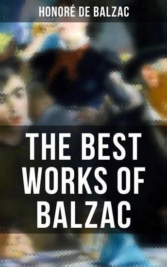 The Best Works of Balzac - Father Goriot Pierre Grassou Cousin Pons Cousin Betty Colonel Chabert Catherine de Medici… - cover