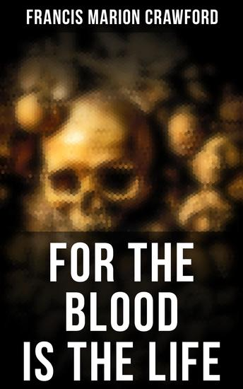 For the Blood Is the Life - Collected Horrors: The Witch of Prague The Screaming Skull The Doll's Ghost Man Overboard… - cover