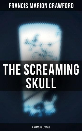 The Screaming Skull (Horror Collection) - Wandering Ghosts The Dead Smile Man Overboard! For the Blood is the Life The Upper Berth By the Water of Paradise The Doll's Ghost - cover