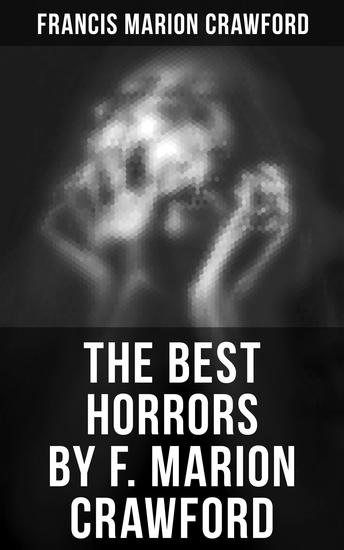The Best Horrors by F Marion Crawford - The Witch of Prague The Upper Berth Khaled For the Blood Is the Life The Screaming Skull… - cover
