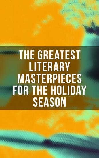 The Greatest Literary Masterpieces for the Holiday Season - 150 Everlasting Masterpieces of the World Literature - cover