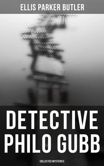 Detective Philo Gubb: Collected Mysteries - The Hard-Boiled Egg The Pet The Eagle's Claws The Oubliette The Un-Burglars The Dragon's Eye The Progressive Murder… - cover