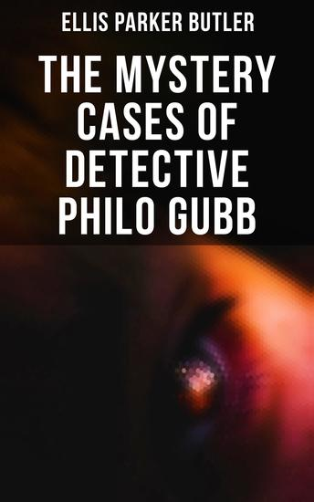 The Mystery Cases of Detective Philo Gubb - 17 Mysterious Cases: The Hard-Boiled Egg The Pet The Eagle's Claws The Dragon's Eye… - cover