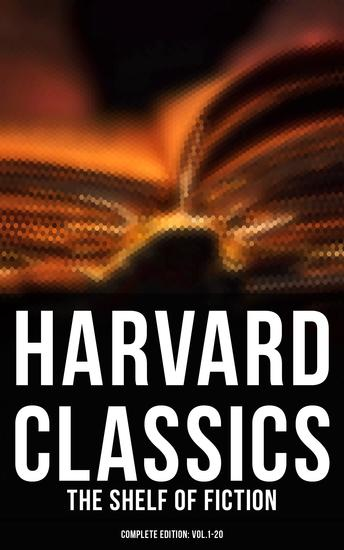 Harvard Classics: The Shelf of Fiction - Complete Edition: Vol1-20 - The Great Classics of World Literature: Notre Dame de Paris Pride and Prejudice David Copperfield… - cover