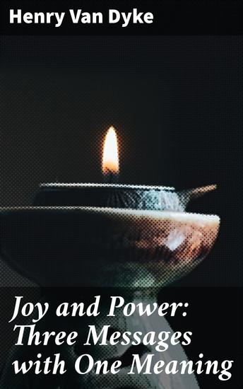 Joy and Power: Three Messages with One Meaning - cover