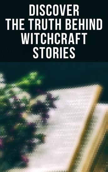 Discover the Truth Behind Witchcraft Stories - 30+ Books on Magic History of Witchcraft Demonization of Witches & Modern Spiritualism - cover