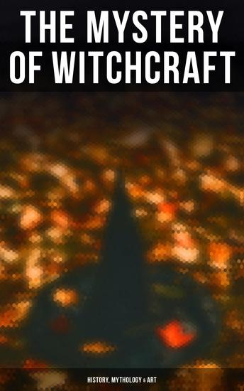 The Mystery of Witchcraft - History Mythology & Art - 27 book Collection: Salem Trials Lives of the Necromancers Modern Magic Witch Stories Sidonia… - cover
