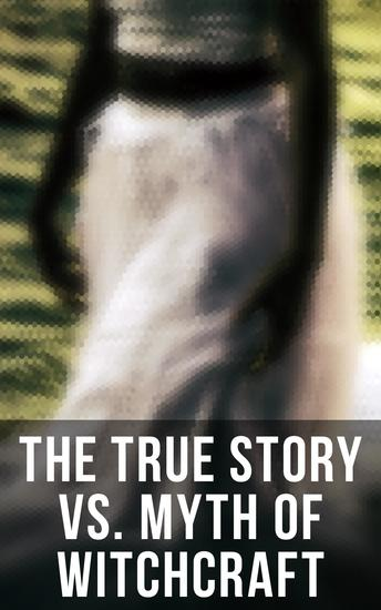 The True Story vs Myth of Witchcraft - 25 Books of Sorcery Demonology & Supernatural: The Wonders of the Invisible World Witch Stories… - cover