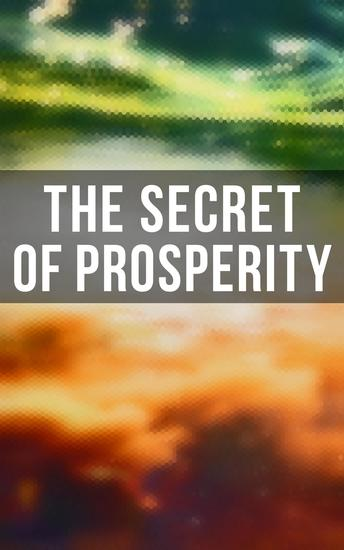The Secret of Prosperity - The Greatest Writings on the Art of Becoming Rich Strong & Successful - cover