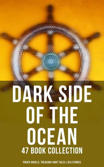 Dark Side of The Ocean: 47 Book Collection (Pirate Novels Treasure-Hunt Tales & Sea Stories) - The Sea Wolf Moby Dick Captain Blood Robinson Crusoe The Pirate Treasure Island… - cover