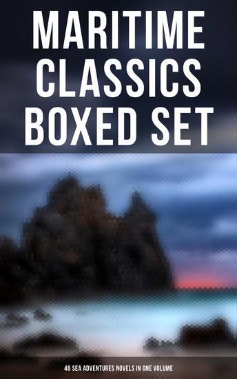Maritime Classics Boxed Set: 46 Sea Adventures Novels in One Volume - Daring Challenges Thrilling Escapades and Heart-Stopping Moments (46 Sea Adventures in One Edition) - cover