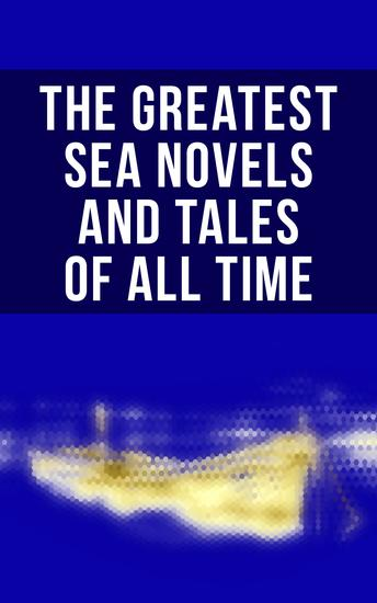 The Greatest Sea Novels and Tales of All Time - Robinson Crusoe The Pirate Moby Dick Treasure Island The Sea Wolf The Red Rover An Antarctic Mystery Lord Jim… - cover