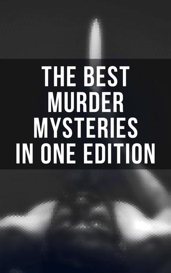 The Best Murder Mysteries in One Edition - The Murders in the Rue Morgue A Study in Scarlet The Innocence of Father Brown The Leavenworth Case More Tish… - cover