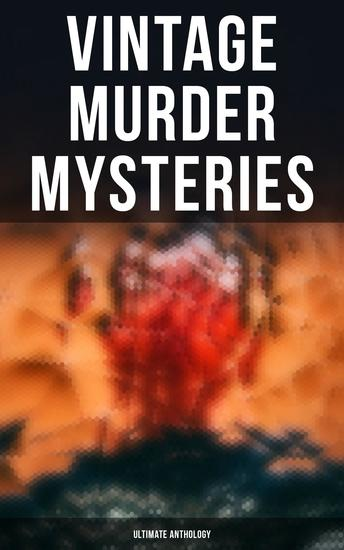 VINTAGE MURDER MYSTERIES - Ultimate Anthology - Hercule Poirot Cases Father Brown Mysteries Sherlock Holmes Arsene Lupin Dr Thorndyke's Cases Mr Justice Raffles The Four Just Men The Woman in White… - cover