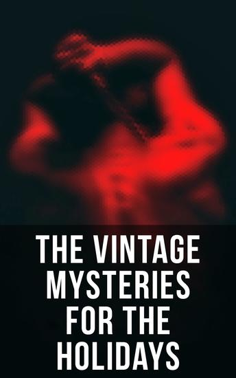 The Vintage Mysteries for the Holidays - The Murders in the Rue Morgue The Innocence of Father Brown Sherlock Holmes The Leavenworth Case Fear Stalks the Village More Tish… - cover