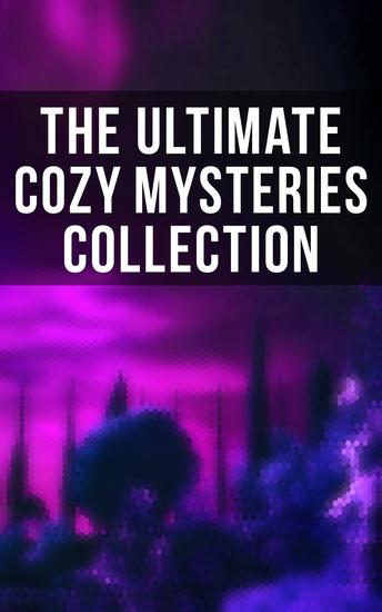 The Ultimate Cozy Mysteries Collection - Hercule Poirot Cases Sherlock Holmes Father Brown Mysteries Arsene Lupin Dr Thorndyke's Cases Mr Justice Raffles The Four Just Men The Woman in White… - cover