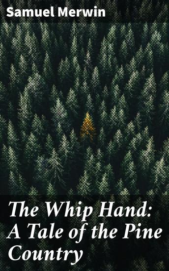 The Whip Hand: A Tale of the Pine Country - cover