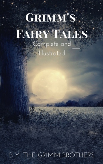 Grimm's Fairy Tales : Complete and Illustrated - cover