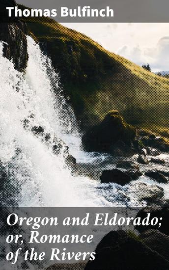 Oregon and Eldorado; or Romance of the Rivers - cover