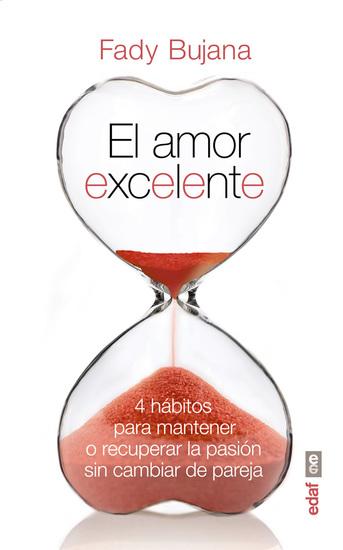 El amor excelente - 4 hábitos para mantener o recuperar la pasión sin cambiar de pareja - cover