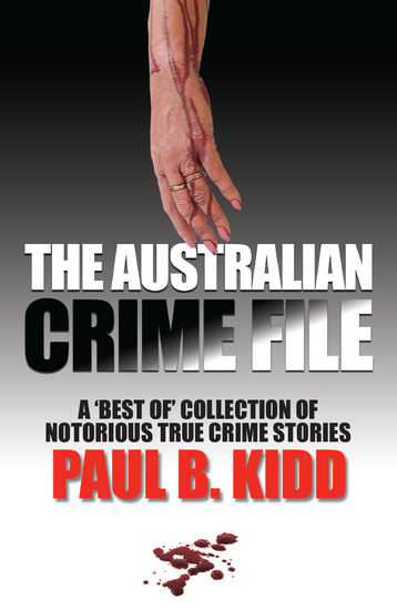 The Australian Crime File - A 'Best of' Collection of Notorious True Crime Stories - cover