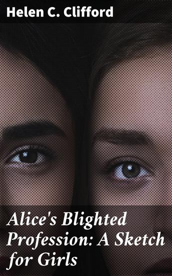 Alice's Blighted Profession: A Sketch for Girls - cover