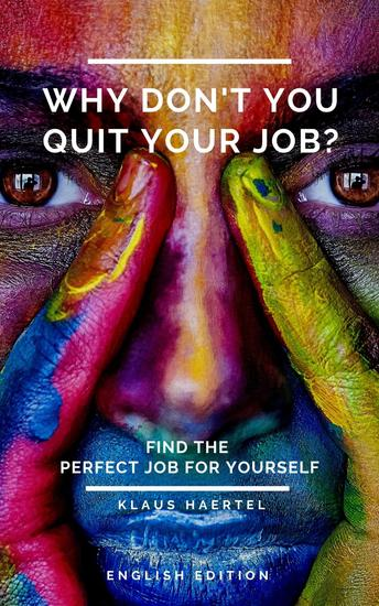 Why don't you quit your job? - Find the perfect job for yourself - cover