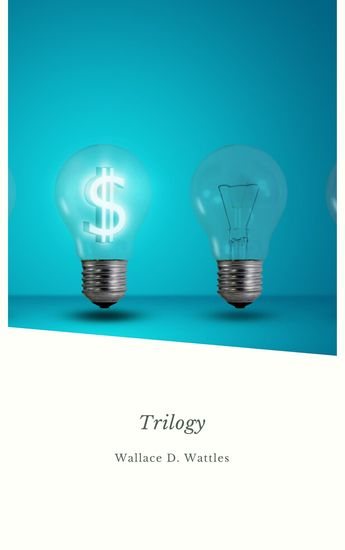 Wallace D Wattles Trilogy - The Science of Getting Rich The Science of Being Well and The Science of Being Great - cover