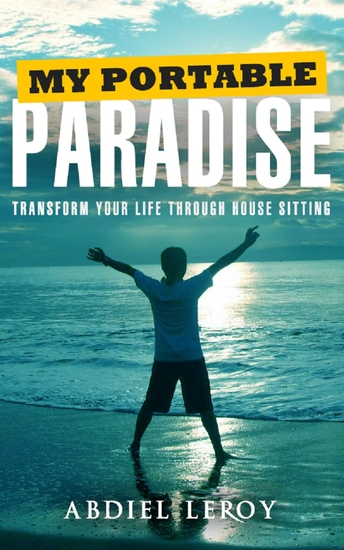 My Portable Paradise - Transform Your Life Through House Sitting - cover