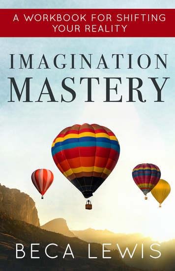 Imagination Mastery - A Workbook For Shifting Your Reality - cover