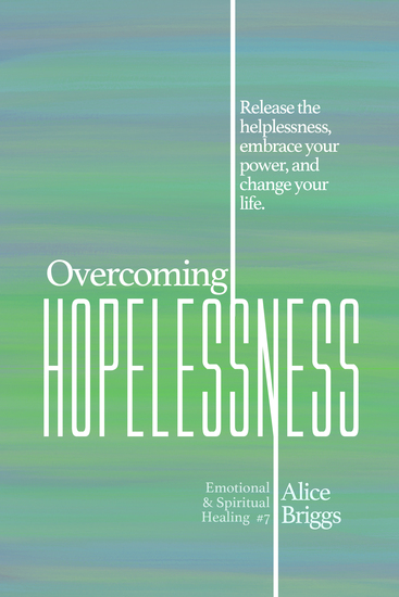 Overcoming Hopelessness - Release the helplessness embrace your power and change your life - cover