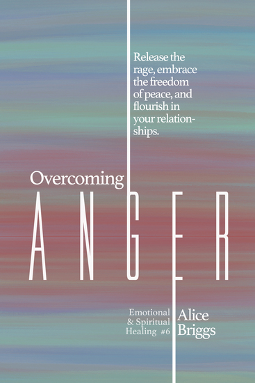 Overcoming Anger - Release the rage embrace the freedom of peace and flourish in your relationships - cover