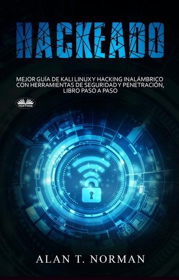 Hackeado - Guía Definitiva De Kali Linux Y Hacking Inalámbrico Con Herramientas De Seguridad Y Pruebas - cover