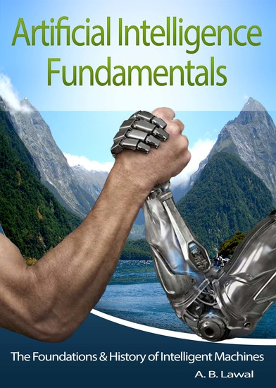Artificial Intelligence Fundamentals - The Foundations & History of Intelligent Machines - cover