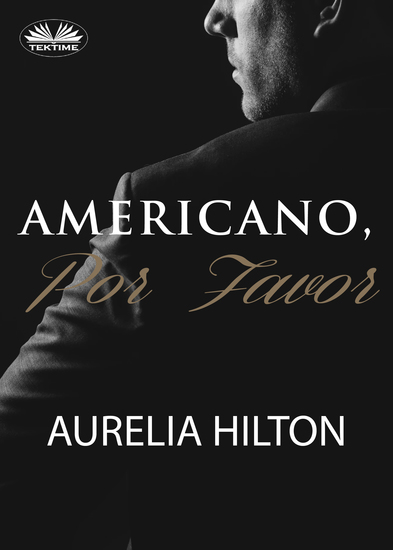 Americano Por Favor - Un Caliente Y Empañado Romance De Aurelia Hilton Novela Corta Libro 7 - cover