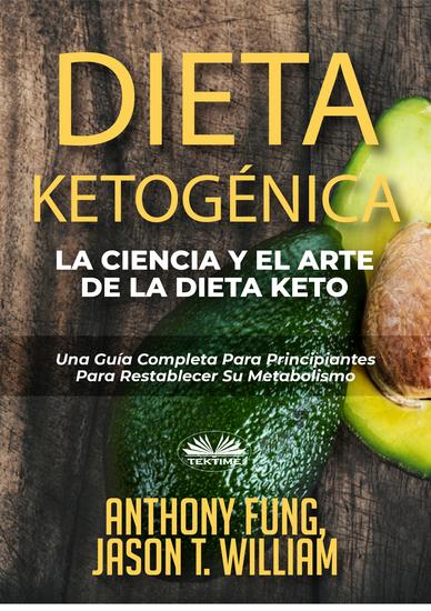 Dieta Ketogénica - La Ciencia Y El Arte De La Dieta Keto - Una Guía Completa Para Principiantes Para Restablecer Su Metabolismo - cover