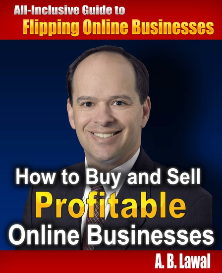 How to Buy and Sell Profitable Online Businesses - All-Inclusive Guide to Flipping Online Businesses - cover