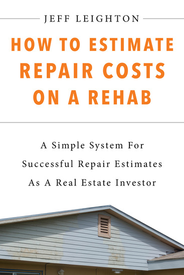 How To Estimate Repair Costs On A Rehab - A Simple System For Successful Repair Estimates As A Real Estate Investor - cover