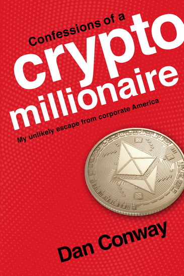 Confessions of a Crypto Millionaire - My Unlikely Escape from Corporate America - cover