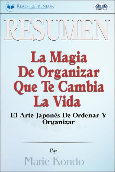 Resumen De La Magia De Organizar Que Te Cambia La Vida - El Arte Japonés De Ordenar Y Organizar Por Marie Kondó - cover