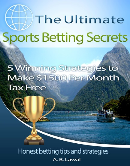 The Ultimate Sports Betting Secrets - 5 Winning Strategies to Make $1500 Per Month Tax Free - cover