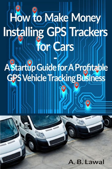 How to Make Money Installing GPS Trackers for Cars - A Startup Guide for A Profitable GPS Vehicle Tracking Business - cover