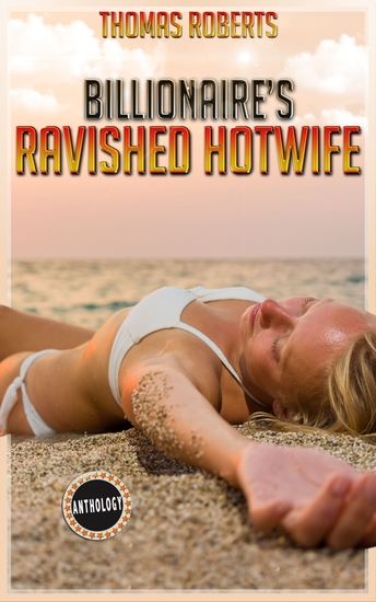 Billionaire's Ravished Hotwife - The Complete Anthology - cover