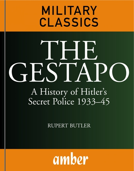 The Gestapo - A History of Hitler's Secret Police 1933-45 - cover