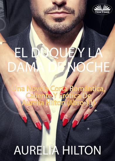 El Duque Y La Dama De Noche - Una Novela Corta Romántica Caliente Y Erótica De Aurelia Hilton (Libro 11) - cover