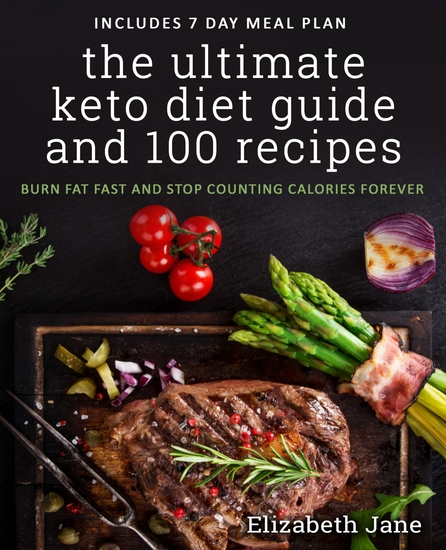 The Ultimate Keto Diet Guide & 100 Recipes - Bonus 7 Day Meal Planner - Burn Fat Fast & Stop Counting Calories Forever - cover