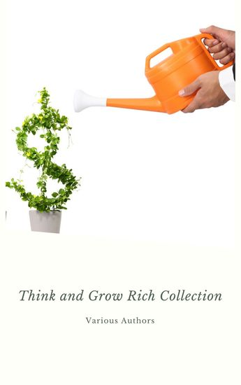 Think and Grow Rich Collection - The Essentials Writings on Wealth and Prosperity - Think and Grow Rich The Way to Wealth The Science of Getting Rich Eight Pillars of Prosperity - cover