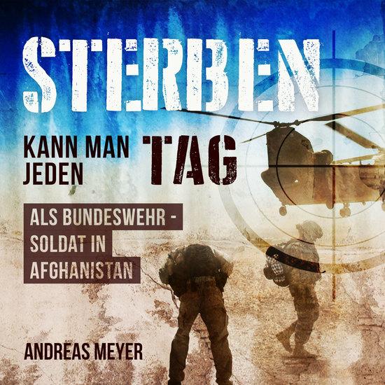 Sterben kann man jeden Tag - Als Bundeswehrsoldat in Afghanistan - cover