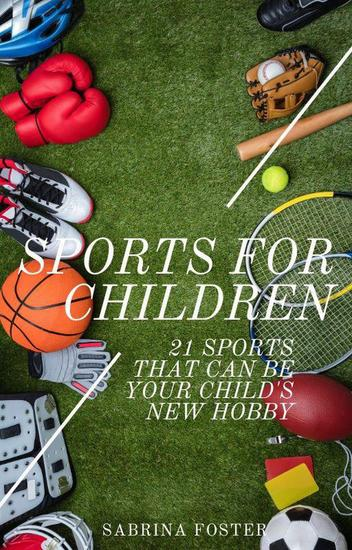 Sports For Children : 21 Sports That Can Be Your Child's New Hobby - cover