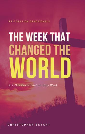 The Week That Changed the World: A 7-Day Devotional - Restoration Devotionals #2 - cover